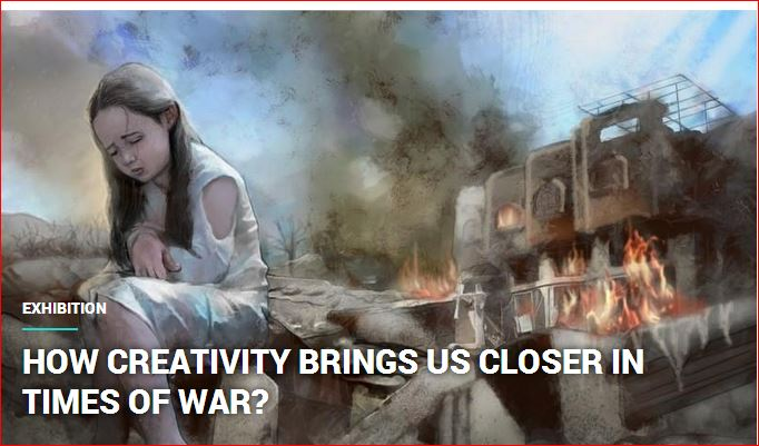 HOW CREATIVITY BRINGS US CLOSER IN TIMES OF WAR