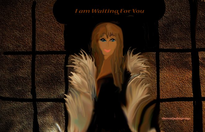 I am waiting for you by Sherri of palmsprings